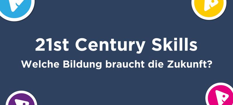 21st Century Skills: Welche Bildung braucht die Zukunft?