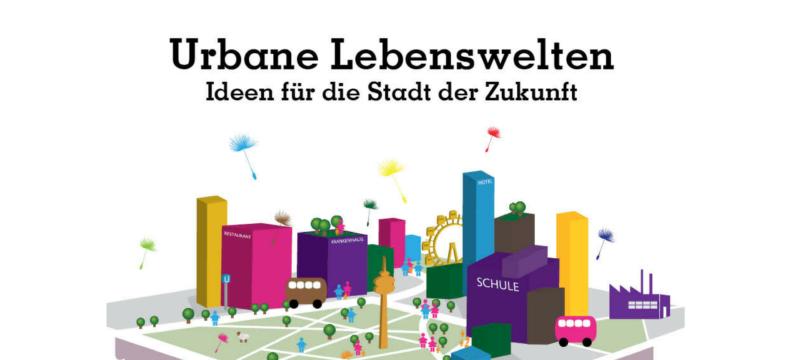 Essayband: Urbane Lebenswelten – Ideen für die Stadt der Zukunft