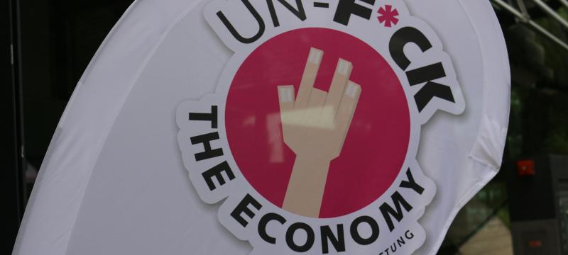 Es ist höchste Zeit: Unf*ck the economy!