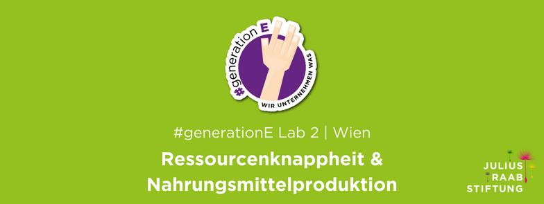 #generation-E Lab 2 | Wien | Ressourcenknappheit & Nahrungsmittelproduktion