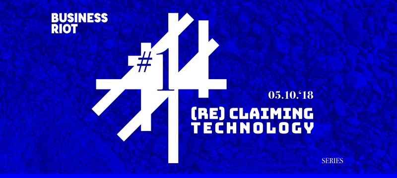 Business Riot Series #1: (Re)Claiming Technology